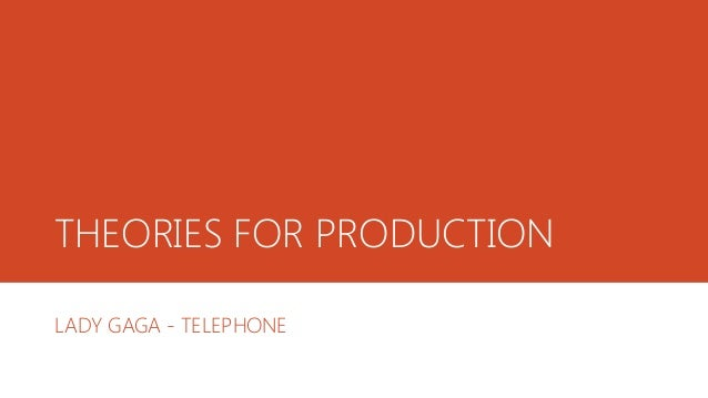 THEORIES FOR PRODUCTION LADY GAGA - TELEPHONE