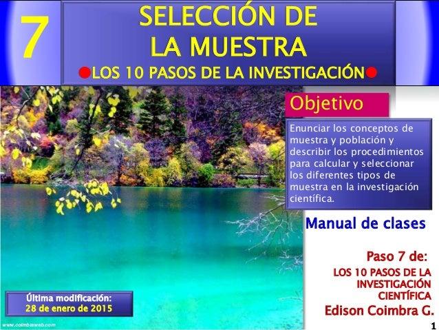 7 1www.coimbraweb.com Edison Coimbra G. LOS 10 PASOS DE LA INVESTIGACIÓN CIENTÍFICA Paso 7 de: Manual de clases SELECCIÓN ...