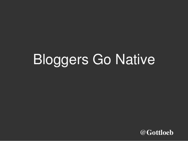 Bloggers Go Native @Gottloeb