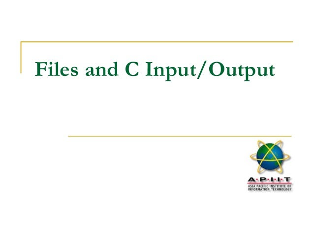 Files and C Input/Output