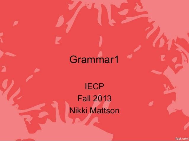 Grammar1 IECP Fall 2013 Nikki Mattson