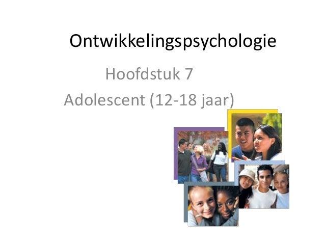 Ontwikkelingspsychologie Hoofdstuk 7 Adolescent (12-18 jaar)