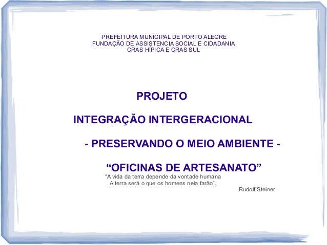 PREFEITURA MUNICIPAL DE PORTO ALEGRE FUNDAÇÃO DE ASSISTENCIA SOCIAL E CIDADANIA CRAS HÍPICA E CRAS SUL PROJETO INTEGRAÇÃO ...
