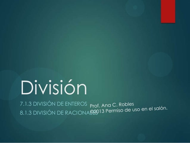 División 7.1.3 DIVISIÓN DE ENTEROS 8.1.3 DIVISIÓN DE RACIONALES