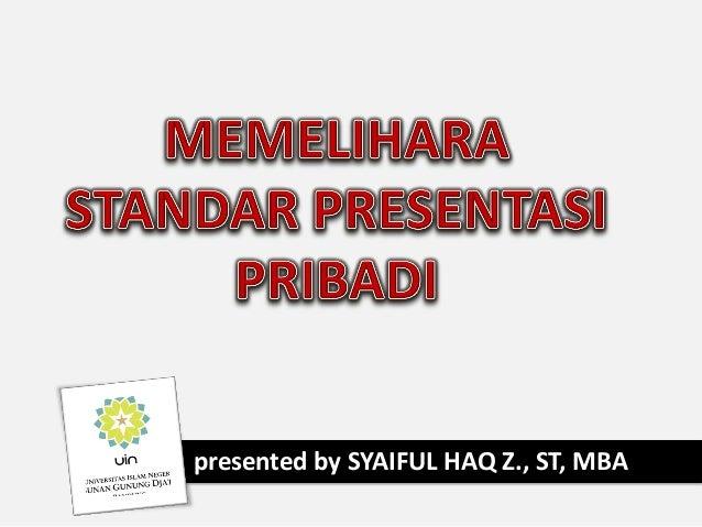 presented by SYAIFUL HAQ Z., ST, MBA