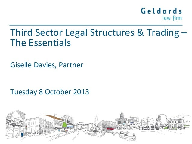 Third Sector Legal Structures & Trading – The Essentials Giselle Davies, Partner Tuesday 8 October 2013