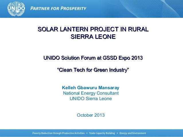 """SOLAR LANTERN PROJECT IN RURAL SIERRA LEONE UNIDO Solution Forum at GSSD Expo 2013 """"Clean Tech for Green Industry"""" Kelleh ..."""