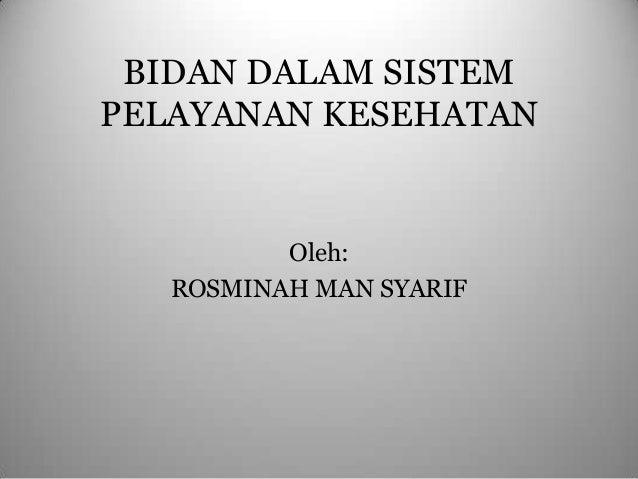 BIDAN DALAM SISTEM PELAYANAN KESEHATAN  Oleh: ROSMINAH MAN SYARIF