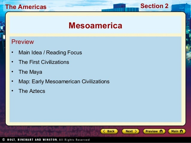 Section 2  The Americas  Mesoamerica Preview •  Main Idea / Reading Focus  •  The First Civilizations  •  The Maya  •  Map...