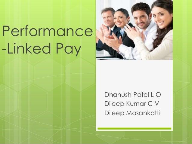 Performance -Linked Pay Dhanush Patel L O Dileep Kumar C V Dileep Masankatti