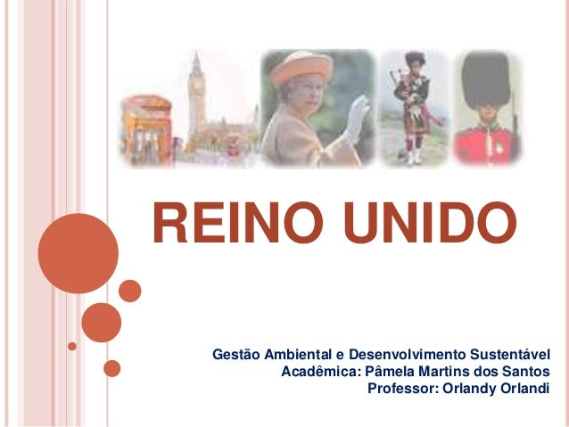 REINO UNIDO Gestão Ambiental e Desenvolvimento Sustentável Acadêmica: Pâmela Martins dos Santos Professor: Orlandy Orlandi