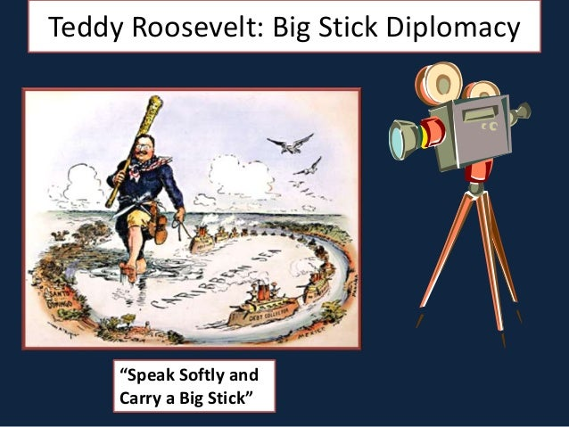 a comparison of roosevelts big stick diplomacy and tafts big dollar diplomacy Which was a goal of teddy r's big stick policy n will tafts dollar diplomacy policy toward latin america.