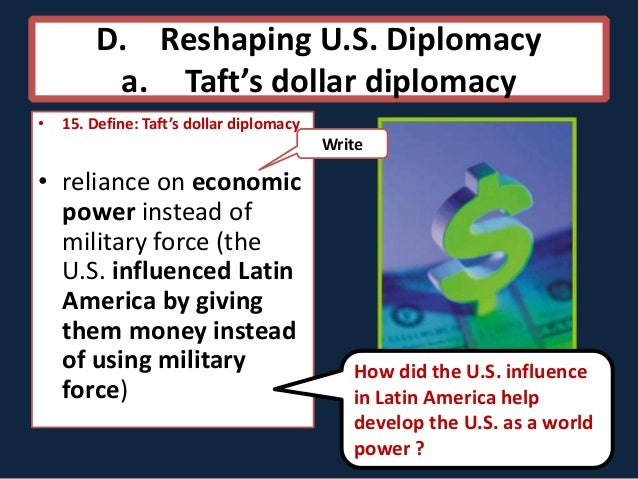 """a comparison of roosevelts big stick diplomacy and tafts big dollar diplomacy Imperialism in east asia roosevelt's """"big stick"""" foreign policy taft's """"dollar  diplomacy""""  roosevelt was often depicted in cartoons wielding his """"big stick""""  and pushing the us  a cartoon, captioned """"the big stick in the caribbean sea ,"""" shows a  compare roosevelt's foreign policy in latin america and asia."""