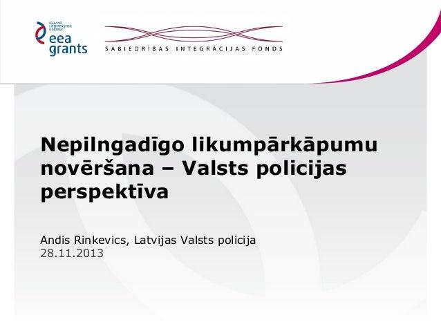 Nepilngadīgo likumpārkāpumu novēršana – Valsts policijas perspektīva Andis Rinkevics, Latvijas Valsts policija 28.11.2013