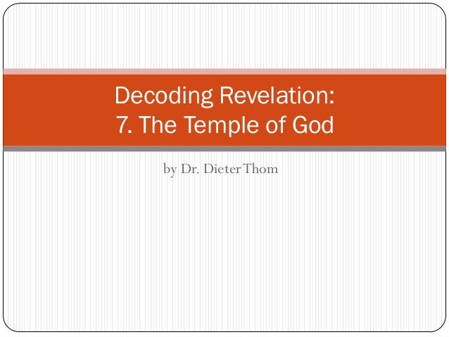 Decoding Revelation: 7. The Temple of God by Dr. Dieter Thom