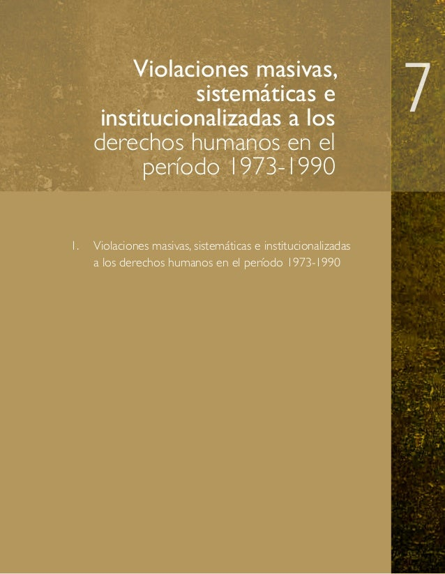 Violaciones masivas, sistemáticas e institucionalizadas a los derechos humanos en el período 1973-1990 1.  Violaciones ma...