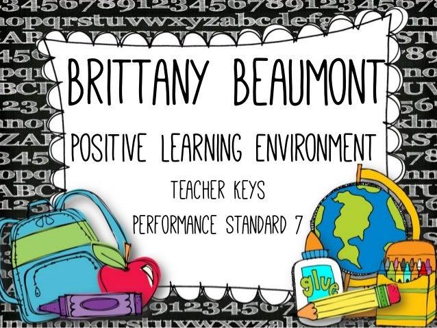 Brittany Beaumont Positive Learning Environment Teacher Keys Performance Standard 7