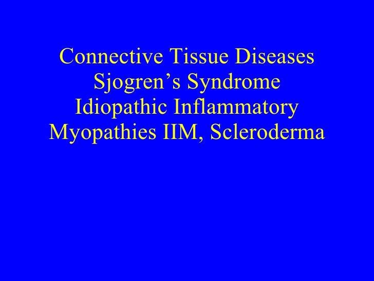 Connective Tissue Diseases     Sjogren's Syndrome   Idiopathic Inflammatory Myopathies IIM, Scleroderma