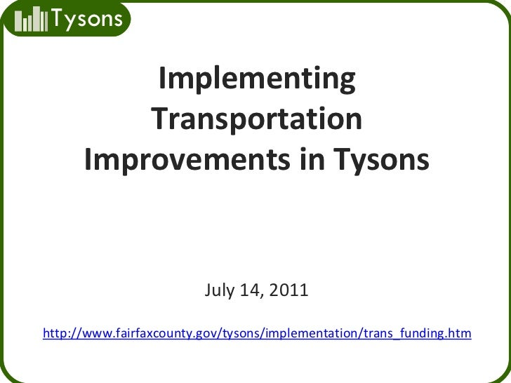 Implementing Transportation Improvements in Tysons July 14, 2011 http://www.fairfaxcounty.gov/tysons/implementation/trans_...