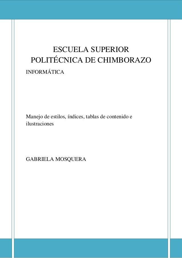 ESCUELA SUPERIOR POLITÉCNICA DE CHIMBORAZO  ESCUELA SUPERIOR POLITÉCNICA DE CHIMBORAZO INFORMÁTICA  Manejo de estilos, índ...