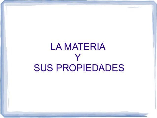 LA MATERIA Y SUS PROPIEDADES