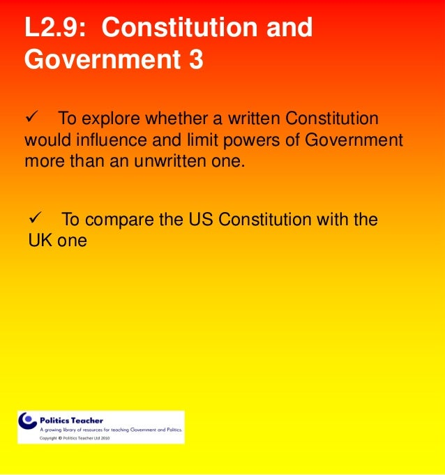 L2.9: Constitution and Government 3  To explore whether a written Constitution would influence and limit powers of Govern...