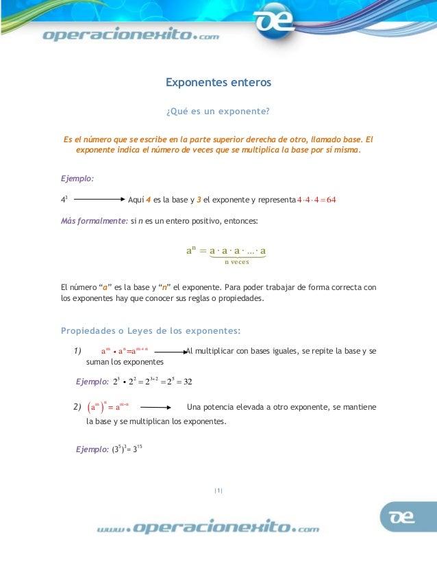 Exponentes enteros ¿Qué es un exponente? Es el número que se escribe en la parte superior derecha de otro, llamado base. E...