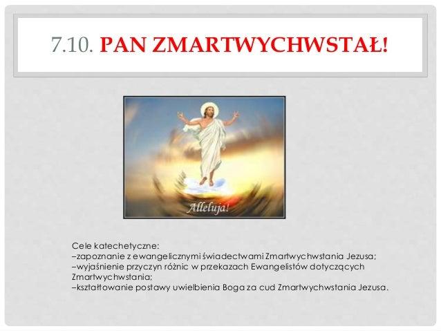 7.10. PAN ZMARTWYCHWSTAŁ!  Cele katechetyczne: –zapoznanie z ewangelicznymi świadectwami Zmartwychwstania Jezusa; –wyjaśni...