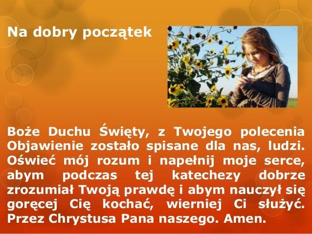 Na dobry początek  Boże Duchu Święty, z Twojego polecenia Objawienie zostało spisane dla nas, ludzi. Oświeć mój rozum i na...