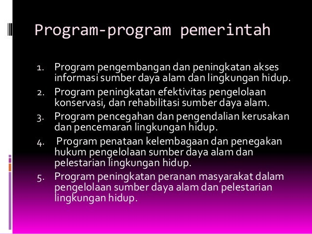 Program-program pemerintah 1. Program pengembangan dan peningkatan akses 2. 3. 4. 5.  informasi sumber daya alam dan lingk...