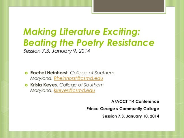 Making Literature Exciting: Beating the Poetry Resistance Session 7.3. January 9, 2014  Rachel Heinhorst. College of Sout...