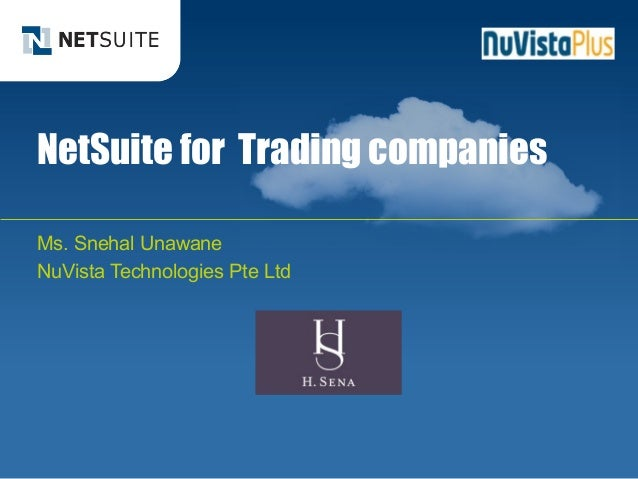 NetSuite for Trading companies Ms. Snehal Unawane NuVista Technologies Pte Ltd