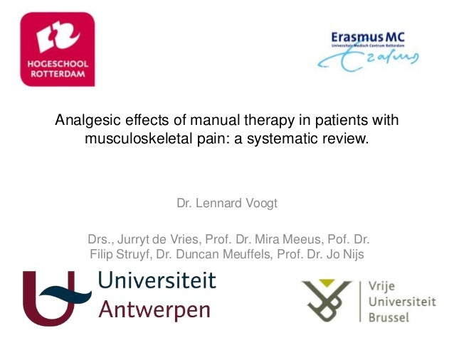 Analgesic effects of manual therapy in patients with musculoskeletal pain: a systematic review. Dr. Lennard Voogt Drs., Ju...