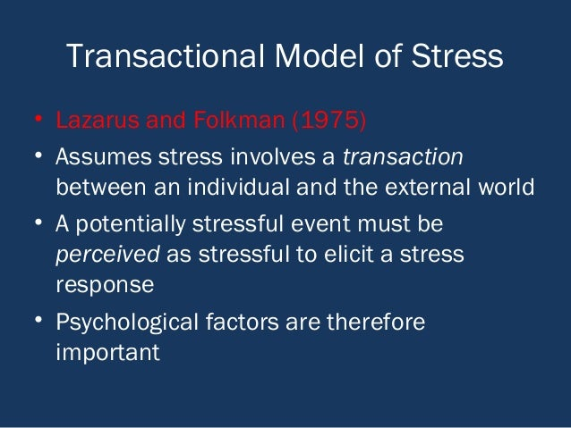transactional model of stress Stress is essentially an upset of a person's psychological balance beginning in the 1960's, psychologists began to view stress as a transaction depe.