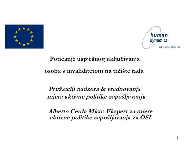 1 Poticanje uspješnog uključivanja osoba s invaliditetom na tržište rada Pružatelji nadzora & vrednovanja mjera aktivne po...