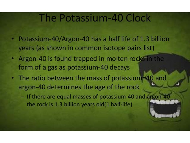 Potassium 40 is useful for radioactive dating of the palisades