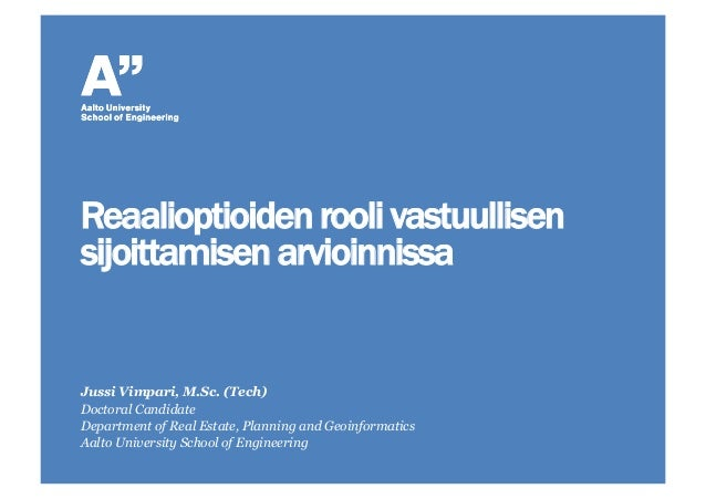 Jussi Vimpari, M.Sc. (Tech) Doctoral Candidate Department of Real Estate, Planning and Geoinformatics Aalto University Sch...