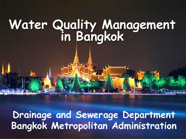 Water Quality Management in Bangkok Drainage and Sewerage Department Bangkok Metropolitan Administration