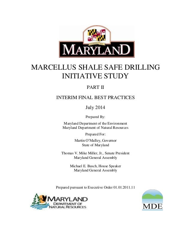 MARCELLUS SHALE SAFE DRILLING INITIATIVE STUDY PART II INTERIM FINAL BEST PRACTICES July 2014 Prepared By: Maryland Depart...