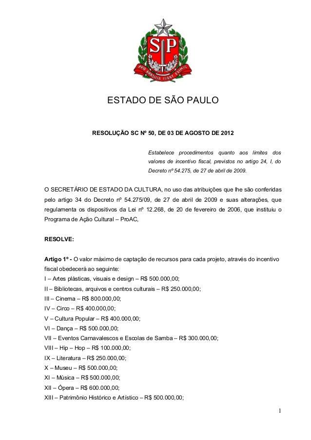 ESTADO DE SÃO PAULO RESOLUÇÃO SC Nº 50, DE 03 DE AGOSTO DE 2012 Estabelece procedimentos quanto aos limites dos valores de...