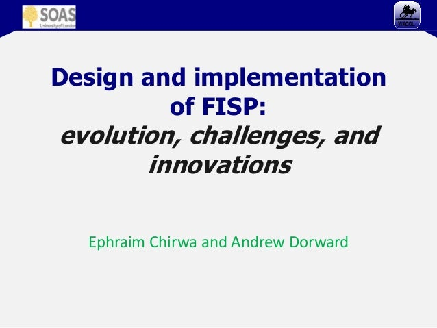 Design and implementation of FISP: evolution, challenges, and innovations Ephraim Chirwa and Andrew Dorward