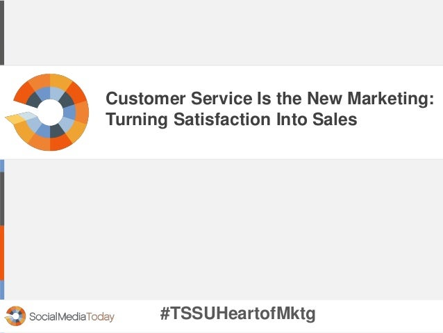 Customer Service Is the New Marketing: Turning Satisfaction Into Sales #TSSUHeartofMktg