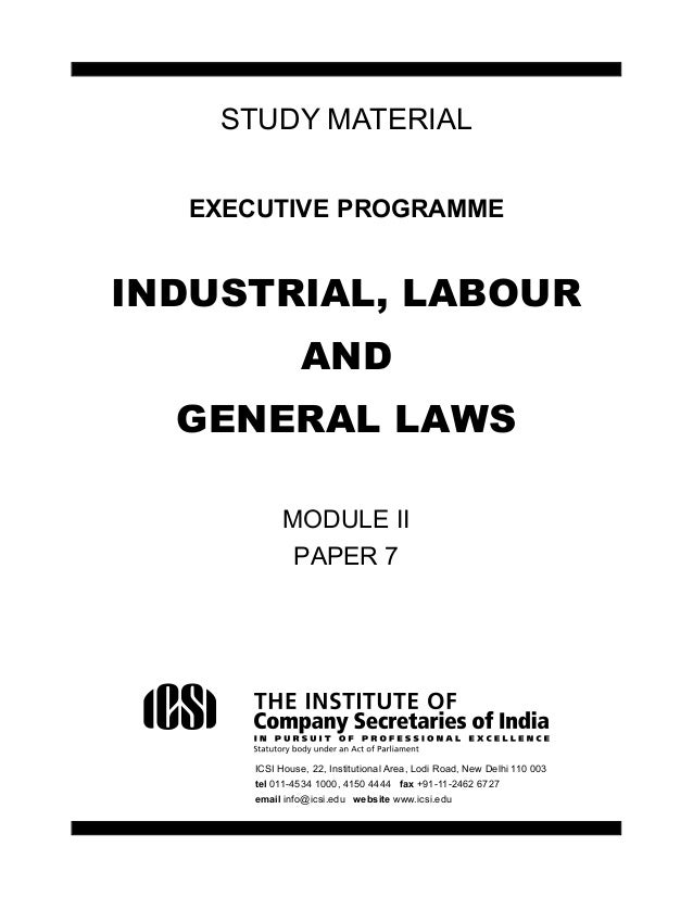 i STUDY MATERIAL EXECUTIVE PROGRAMME INDUSTRIAL, LABOUR AND GENERAL LAWS MODULE II PAPER 7 ICSI House, 22, Institutional A...