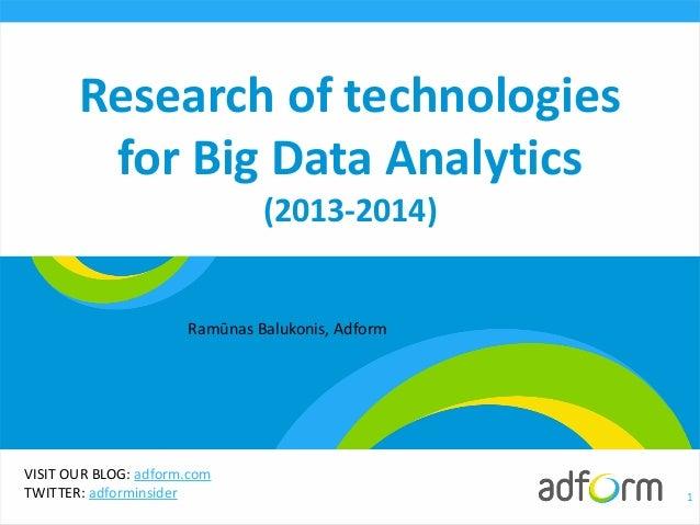 VISIT OUR BLOG: adform.com TWITTER: adforminsider Research of technologies for Big Data Analytics (2013-2014) 1 Ramūnas Ba...