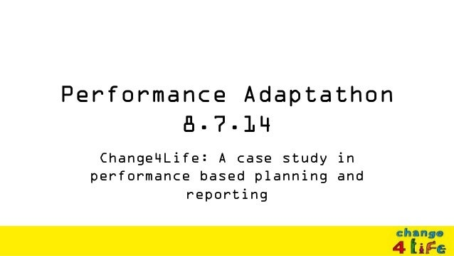 Performance Adaptathon 8.7.14 Change4Life: A case study in performance based planning and reporting
