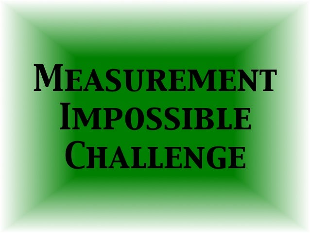 Measurement Impossible Challenge