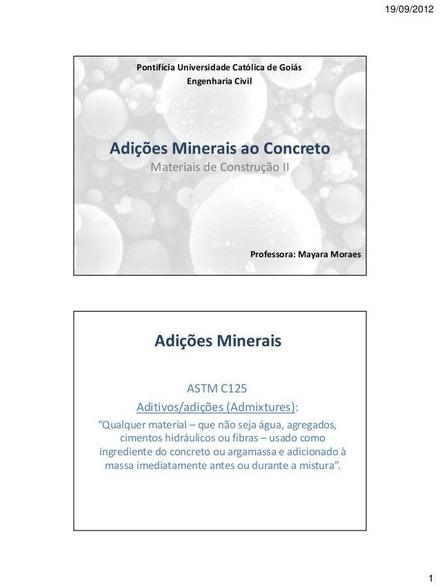 19/09/2012  1  Adições Minerais ao Concreto  Materiais de Construção II  Pontifícia Universidade Católica de Goiás  Engenh...