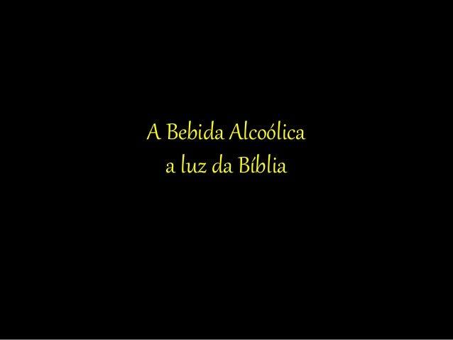 A Bebida Alcoólica  a luz da Bíblia