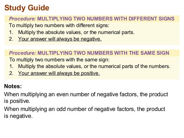Study Guide  Procedure: MULTIPLYING TWO NUMBERS WITH DIFFERENT SIGNS  To multiply two numbers with different signs:  1. Mu...