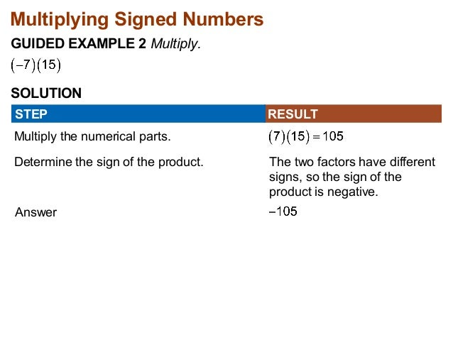 Multiplying Signed Numbers  GUIDED EXAMPLE 2 Multiply.  SOLUTION  STEP RESULT  Multiply the numerical parts.  Determine th...